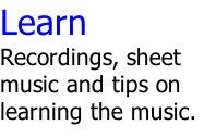 Learn Recordings, sheet music and tips on learning the music.