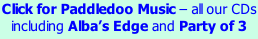 Click for Paddledoo Music – all our CDs including Alba's Edge and Party of 3